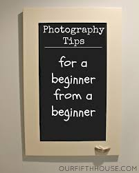 photography tips for a beginner from a beginner our fifth house