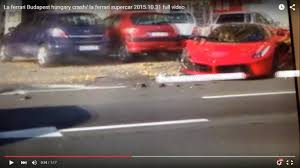 ferrari laferrari crash incidente con la ferrari laferrari a budapest video
