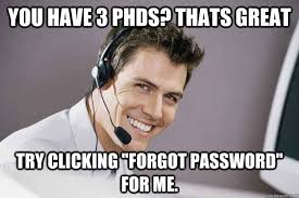 Tech Meme - you have 3 phds thats great try clicking forgot password for me