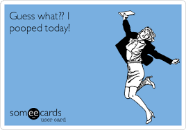 I Pooped Today Meme - guess what i pooped today ecard museum ecard
