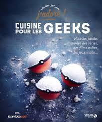 livre photo cuisine revue livre cuisine pour les geeks de liguori lecomte aux