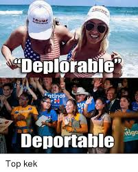 Top Kek Meme - trum deplorable atinos deportable niv top kek dank meme on sizzle