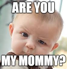 Mommy Memes - skeptical baby meme imgflip