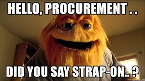 Strapon Meme - hello procurement did you say strap on honeymonstersasa