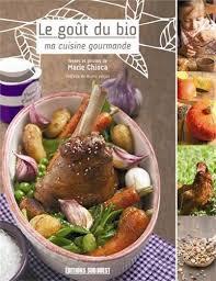 cuisine gourmande amazon fr le gout du bio ma cuisine gourmande chioca livres