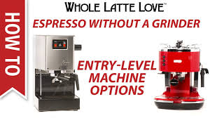 Coffee Grinder Espresso Machine How To Espresso Without A Grinder Entry Level Machine Options