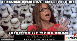 Black Racist Memes - claims star wars is racist because darth vader is black meme on