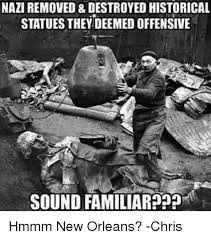 Memes With Sound - naziremoved destroyed historical statues they deemed offensive
