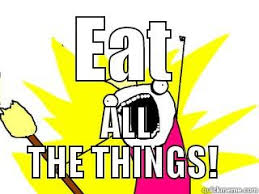 Eat All The Things Meme - breastfeeding hunger pangs quickmeme
