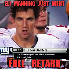 Eli Manning Memes - at that minute you ask is our quarterback retarded imgflip