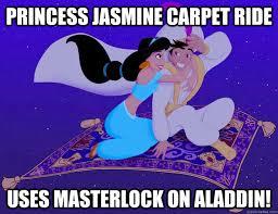 Princess Jasmine Meme - princess jasmine carpet ride uses masterlock on aladdin scumbag