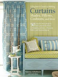 Interior Design Books For Beginners by A Beginner U0027s Guide To Making Curtains Shades Pillows Cushions