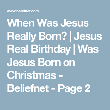 Is Really Jesus Birthday When Was Jesus Really Born Jesus Real Birthday Was Jesus Born