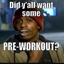 Pre Workout Meme - maaaaan that psychotic pre workout from insane labz is like crack