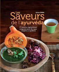 la cuisine ayurv馘ique la ferme de divali les saveurs de l ayurvéda recettes d ariane cohen