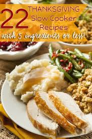 22 cooker recipes with 5 ingredients or less for thanksgiving