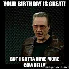 Christopher Walken Cowbell Meme - more cowbell meme 28 images your birthday needs more cowbell