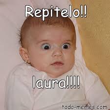 Memes De Laura - arraymeme de repitelo laura