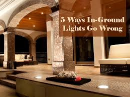 5 ways in ground lights go wrong 1000bulbs