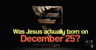 was jesus born on december 25 412teens org