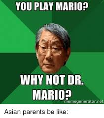 Meme Asian Father - you play mario why not dr mario memegeneratornet asian parents
