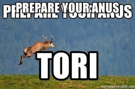 Prepare Your Anus Memes - prepare your anus tori prepare your anus meme meme generator