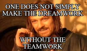 Team Work Meme - meme maker one does not simply make the dreamwork without the teamwork