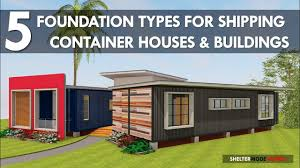 top 5 foundation types used in shipping container homes and