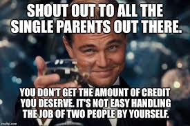 Single Father Meme - leonardo dicaprio cheers meme imgflip
