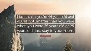 keith olbermann quote u201ci just think if you u0027re 44 years old and