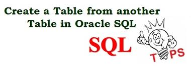 Create Table In Oracle Create A Table From Another Table In Oracle Sql It Blogger Tips