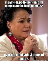 Tacos Al Pastor Meme - digame dr podre ponerme mi tanga este fin de semana ayer me comi