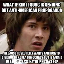 Memes Anti America - what if kim il sung is sending out anti american propoganda