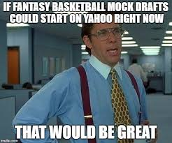 Fantasy Basketball Memes - that would be great meme imgflip