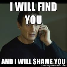 Shame On You Meme - i will find you and i will shame you i will find you meme meme