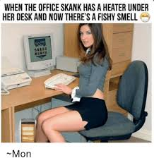 Skank Meme - when the office skank has a heater under her desk and now there s