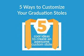 customized graduation stoles 5 ways to customize graduation stoles graduation source