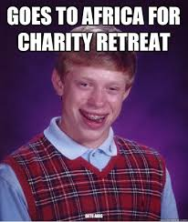 Charity Meme - goes to africa for charity retreat gets aids unlucky brian