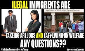 Welfare Meme - ilegal imgrents are takeing are good jobs and on the welfare mr