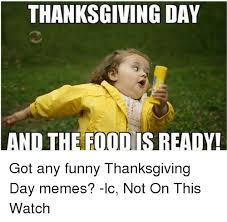 Thanksgiving Day Memes - 25 best memes about thanksgiving day meme thanksgiving day memes