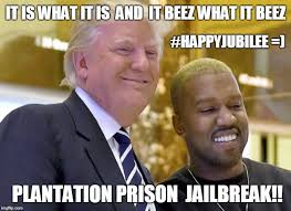Jailbreak Meme - i love donald trump kanye west it is what it is and it beez what