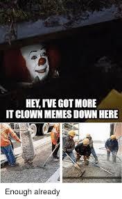 hev i ve got more it clown memes down here meme on me me