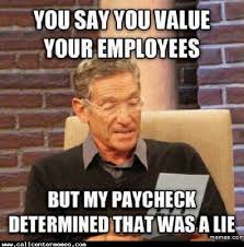 What You Say Meme - you say you value your employees call center memes