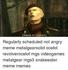 Mgs Meme - meow in russian regularly scheduled not angry meme metalgearsolid