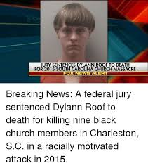Meme Sentences - jury sentences dylann roof to death for 2015 south carolina church