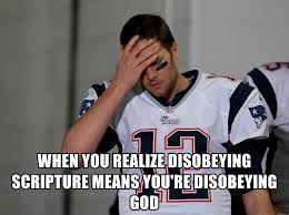 Tom Brady Meme Generator - when you realize disobeying scripture means you re disobeying god