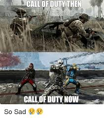 Call Of Duty Memes - ada call of duty then call of duty now i so sad call of duty