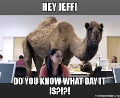 hey jeff do you know what day it is make a meme