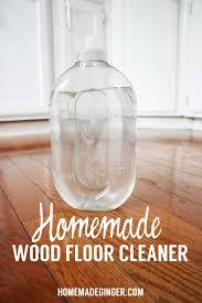 Recipe For Laminate Floor Cleaner Homemade Wood Floor Cleaner Homemade Ginger