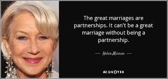 great marriage quotes helen mirren quote the great marriages are partnerships it can t
